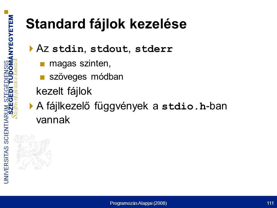 SZEGEDI TUDOMÁNYEGYETEM S zoftverfejlesztés Tanszék UNIVERSITAS SCIENTIARUM SZEGEDIENSIS Programozás Alapjai (2008)111 Standard fájlok kezelése  Az s