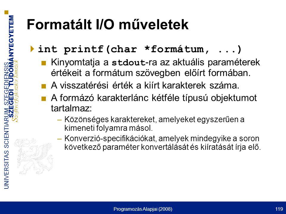 SZEGEDI TUDOMÁNYEGYETEM S zoftverfejlesztés Tanszék UNIVERSITAS SCIENTIARUM SZEGEDIENSIS Programozás Alapjai (2008)119 Formatált I/O műveletek  int p