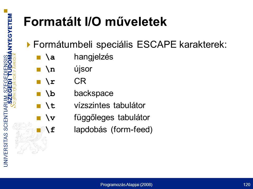 SZEGEDI TUDOMÁNYEGYETEM S zoftverfejlesztés Tanszék UNIVERSITAS SCIENTIARUM SZEGEDIENSIS Programozás Alapjai (2008)120 Formatált I/O műveletek  Formá
