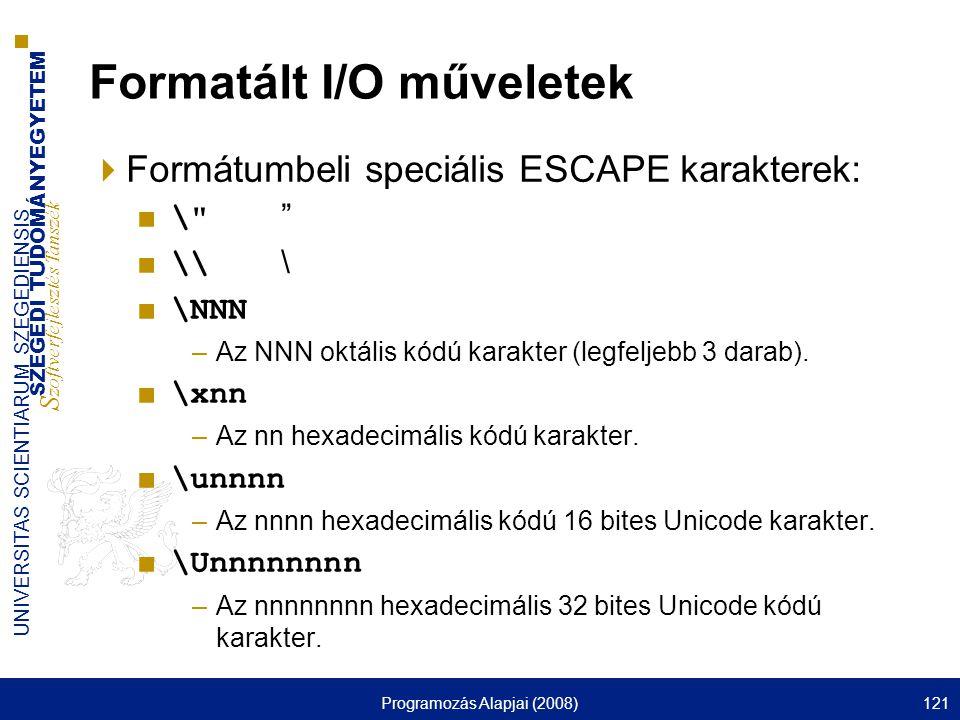 SZEGEDI TUDOMÁNYEGYETEM S zoftverfejlesztés Tanszék UNIVERSITAS SCIENTIARUM SZEGEDIENSIS Programozás Alapjai (2008)121 Formatált I/O műveletek  Formá