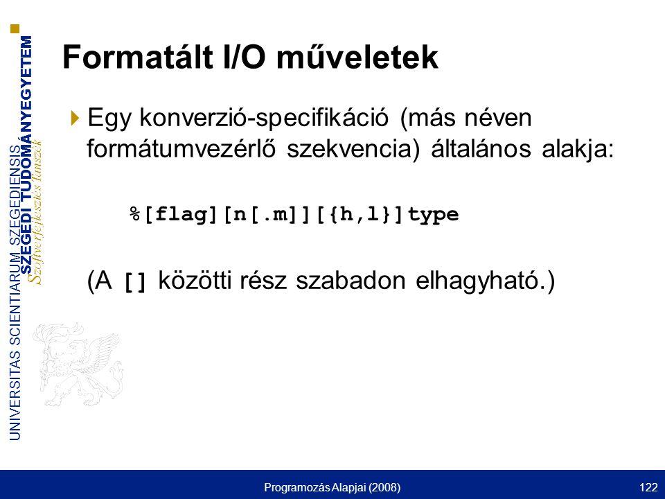 SZEGEDI TUDOMÁNYEGYETEM S zoftverfejlesztés Tanszék UNIVERSITAS SCIENTIARUM SZEGEDIENSIS Programozás Alapjai (2008)122 Formatált I/O műveletek  Egy k