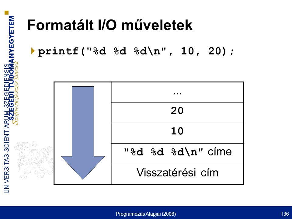 SZEGEDI TUDOMÁNYEGYETEM S zoftverfejlesztés Tanszék UNIVERSITAS SCIENTIARUM SZEGEDIENSIS Programozás Alapjai (2008)136 Formatált I/O műveletek  print