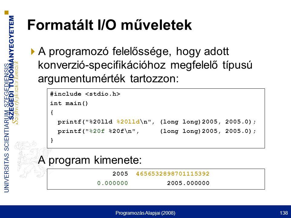 SZEGEDI TUDOMÁNYEGYETEM S zoftverfejlesztés Tanszék UNIVERSITAS SCIENTIARUM SZEGEDIENSIS Programozás Alapjai (2008)138 Formatált I/O műveletek  A pro