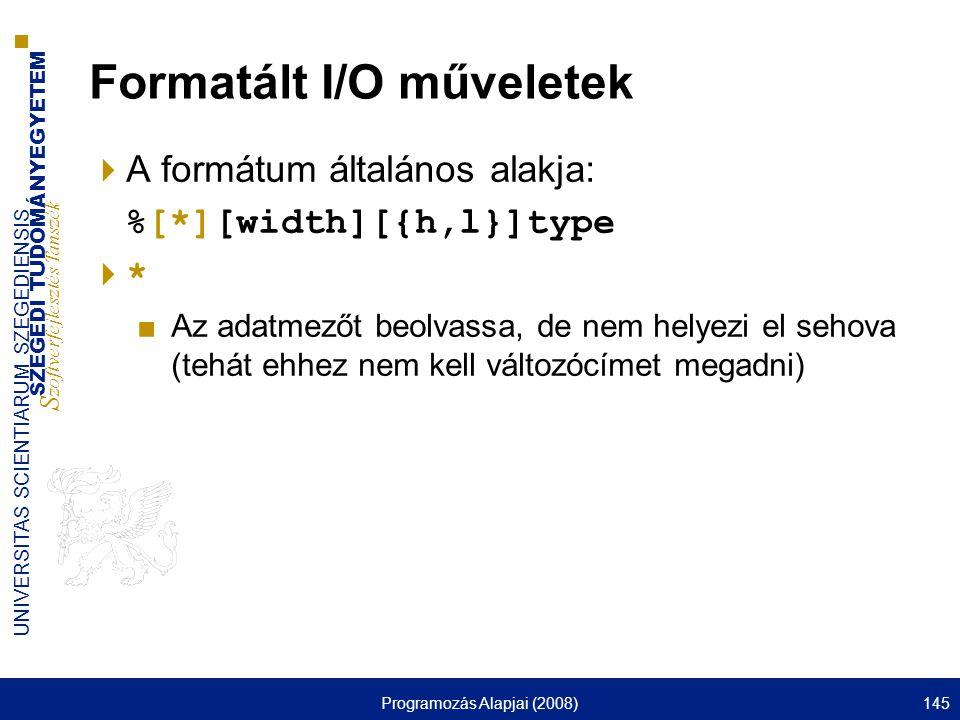SZEGEDI TUDOMÁNYEGYETEM S zoftverfejlesztés Tanszék UNIVERSITAS SCIENTIARUM SZEGEDIENSIS Programozás Alapjai (2008)145 Formatált I/O műveletek  A for
