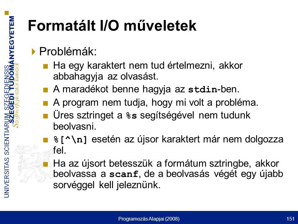 SZEGEDI TUDOMÁNYEGYETEM S zoftverfejlesztés Tanszék UNIVERSITAS SCIENTIARUM SZEGEDIENSIS Programozás Alapjai (2008)151 Formatált I/O műveletek  Probl
