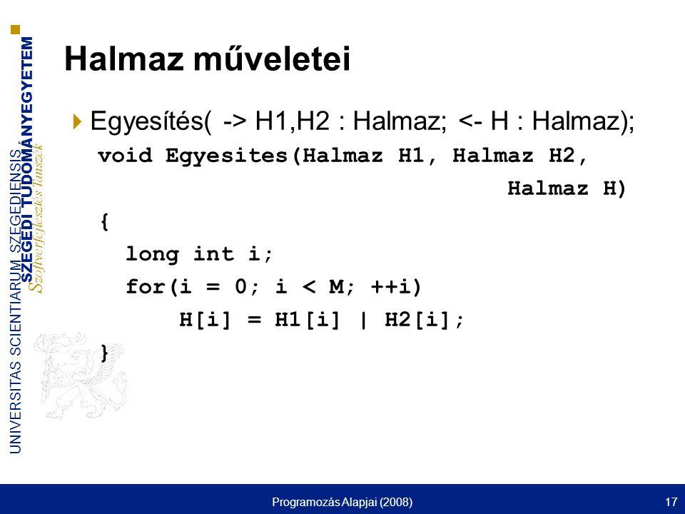 SZEGEDI TUDOMÁNYEGYETEM S zoftverfejlesztés Tanszék UNIVERSITAS SCIENTIARUM SZEGEDIENSIS Programozás Alapjai (2008)17 Halmaz műveletei  Egyesítés( ->