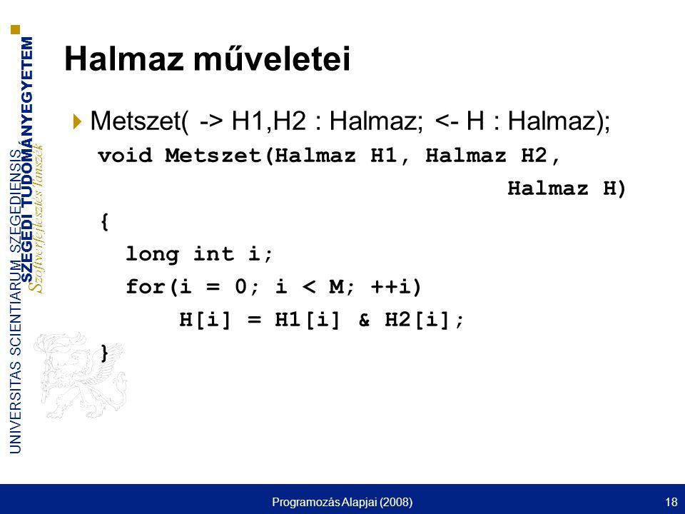 SZEGEDI TUDOMÁNYEGYETEM S zoftverfejlesztés Tanszék UNIVERSITAS SCIENTIARUM SZEGEDIENSIS Programozás Alapjai (2008)18 Halmaz műveletei  Metszet( -> H