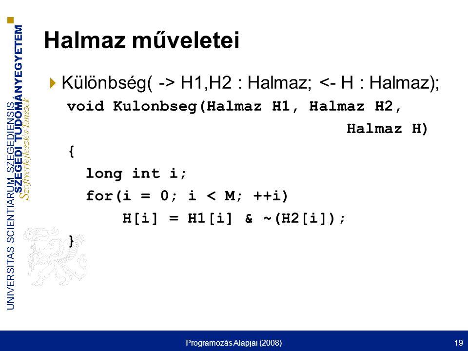 SZEGEDI TUDOMÁNYEGYETEM S zoftverfejlesztés Tanszék UNIVERSITAS SCIENTIARUM SZEGEDIENSIS Programozás Alapjai (2008)19 Halmaz műveletei  Különbség( ->