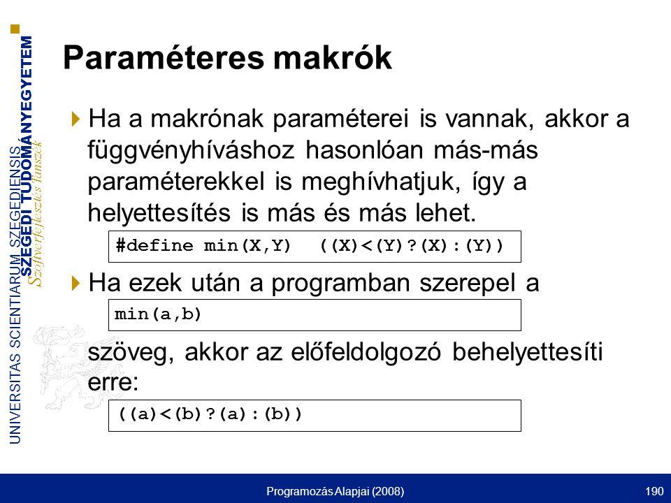 SZEGEDI TUDOMÁNYEGYETEM S zoftverfejlesztés Tanszék UNIVERSITAS SCIENTIARUM SZEGEDIENSIS Programozás Alapjai (2008)190 Paraméteres makrók  Ha a makró