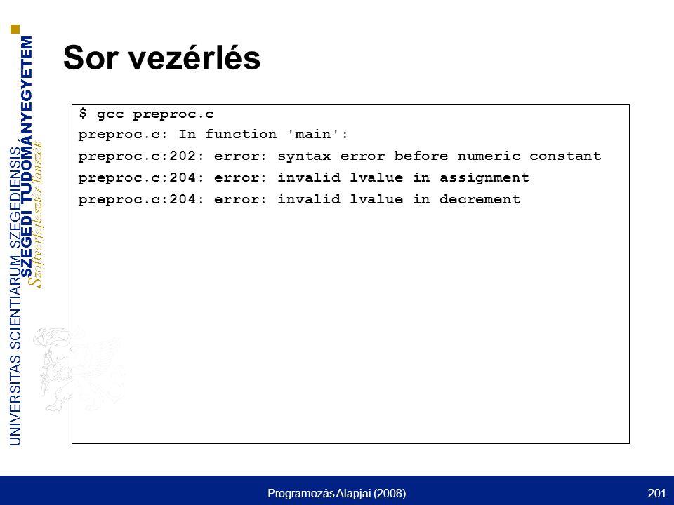 SZEGEDI TUDOMÁNYEGYETEM S zoftverfejlesztés Tanszék UNIVERSITAS SCIENTIARUM SZEGEDIENSIS Programozás Alapjai (2008)201 Sor vezérlés $ gcc preproc.c pr