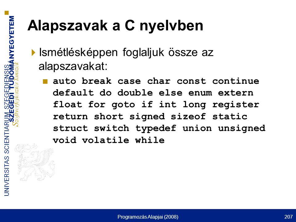 SZEGEDI TUDOMÁNYEGYETEM S zoftverfejlesztés Tanszék UNIVERSITAS SCIENTIARUM SZEGEDIENSIS Programozás Alapjai (2008)207 Alapszavak a C nyelvben  Ismét