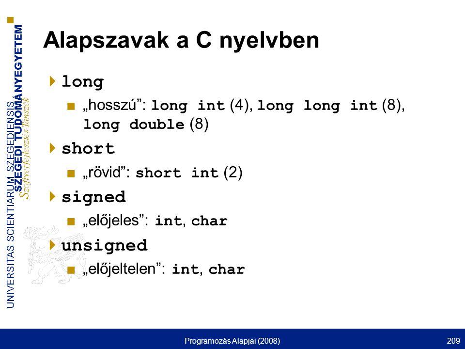 SZEGEDI TUDOMÁNYEGYETEM S zoftverfejlesztés Tanszék UNIVERSITAS SCIENTIARUM SZEGEDIENSIS Programozás Alapjai (2008)209 Alapszavak a C nyelvben  long
