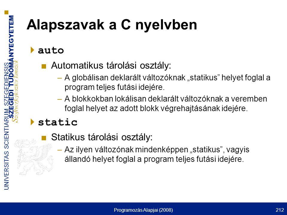 SZEGEDI TUDOMÁNYEGYETEM S zoftverfejlesztés Tanszék UNIVERSITAS SCIENTIARUM SZEGEDIENSIS Programozás Alapjai (2008)212 Alapszavak a C nyelvben  auto