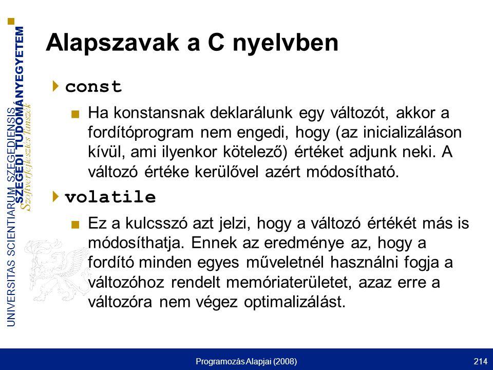 SZEGEDI TUDOMÁNYEGYETEM S zoftverfejlesztés Tanszék UNIVERSITAS SCIENTIARUM SZEGEDIENSIS Programozás Alapjai (2008)214 Alapszavak a C nyelvben  const