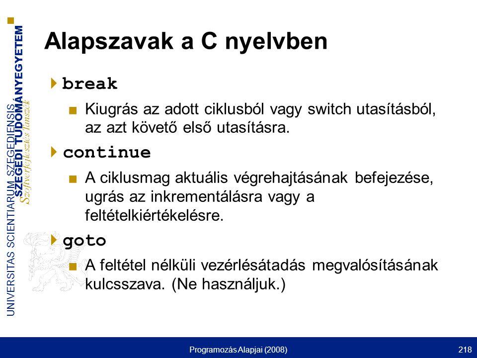 SZEGEDI TUDOMÁNYEGYETEM S zoftverfejlesztés Tanszék UNIVERSITAS SCIENTIARUM SZEGEDIENSIS Programozás Alapjai (2008)218 Alapszavak a C nyelvben  break