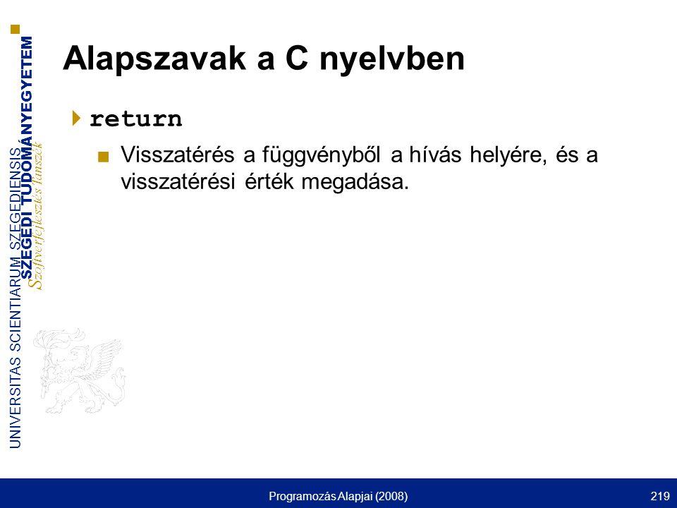 SZEGEDI TUDOMÁNYEGYETEM S zoftverfejlesztés Tanszék UNIVERSITAS SCIENTIARUM SZEGEDIENSIS Programozás Alapjai (2008)219 Alapszavak a C nyelvben  retur