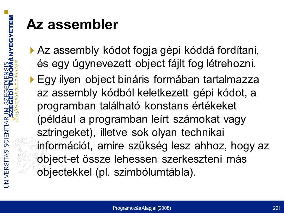 SZEGEDI TUDOMÁNYEGYETEM S zoftverfejlesztés Tanszék UNIVERSITAS SCIENTIARUM SZEGEDIENSIS Programozás Alapjai (2008)221 Az assembler  Az assembly kódo