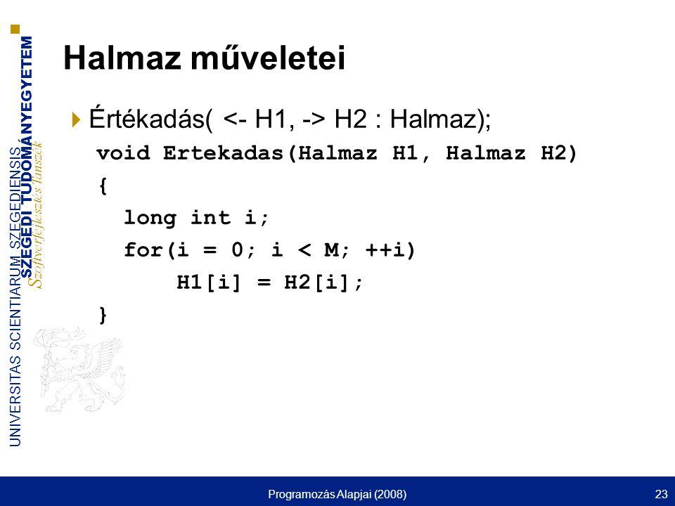 SZEGEDI TUDOMÁNYEGYETEM S zoftverfejlesztés Tanszék UNIVERSITAS SCIENTIARUM SZEGEDIENSIS Programozás Alapjai (2008)23 Halmaz műveletei  Értékadás( H2