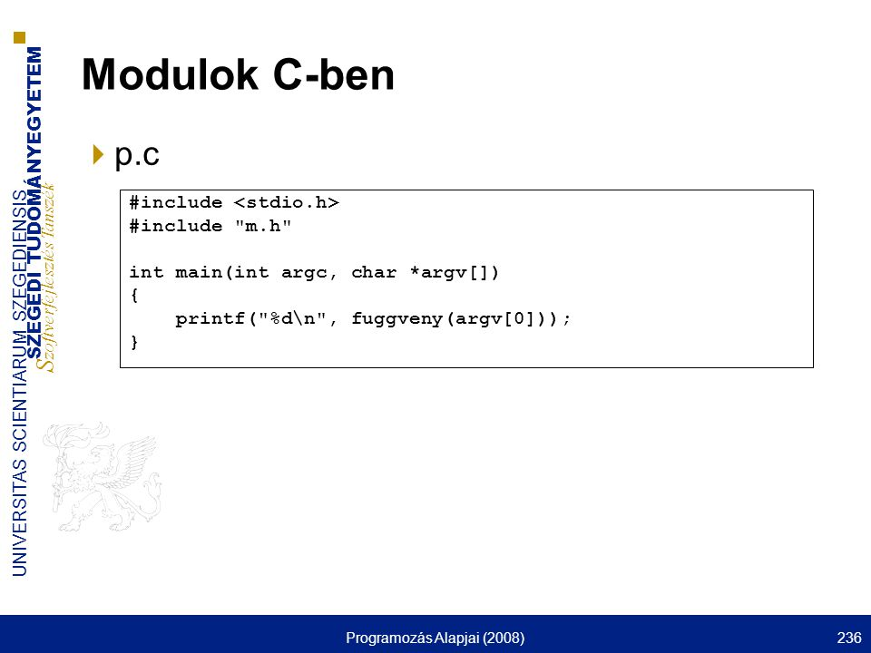 SZEGEDI TUDOMÁNYEGYETEM S zoftverfejlesztés Tanszék UNIVERSITAS SCIENTIARUM SZEGEDIENSIS Programozás Alapjai (2008)236 Modulok C-ben  p.c #include #i