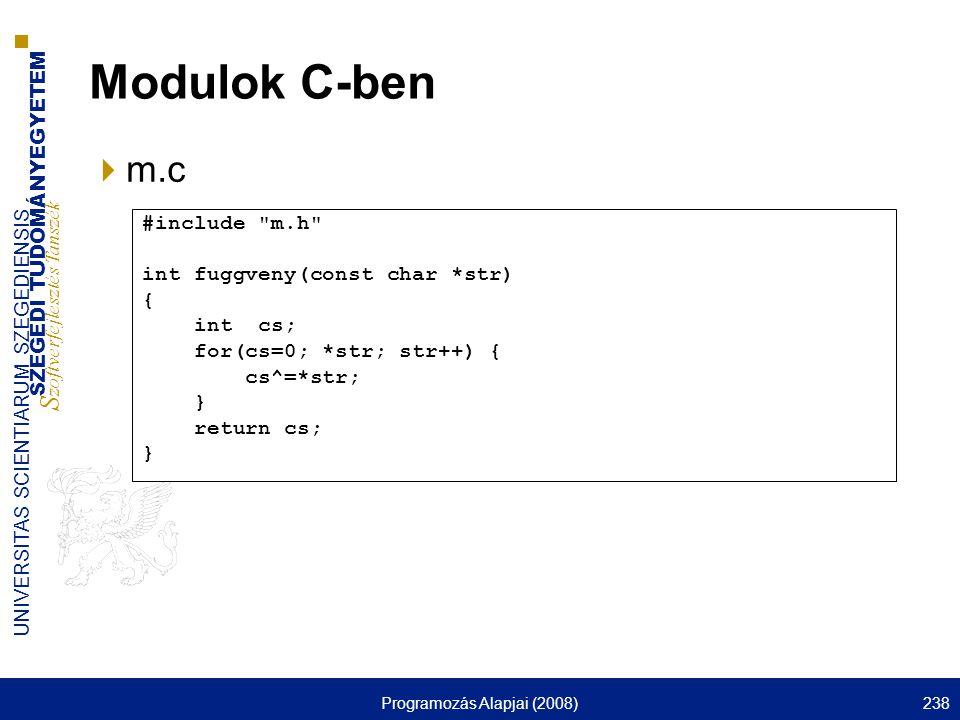 SZEGEDI TUDOMÁNYEGYETEM S zoftverfejlesztés Tanszék UNIVERSITAS SCIENTIARUM SZEGEDIENSIS Programozás Alapjai (2008)238 Modulok C-ben  m.c #include