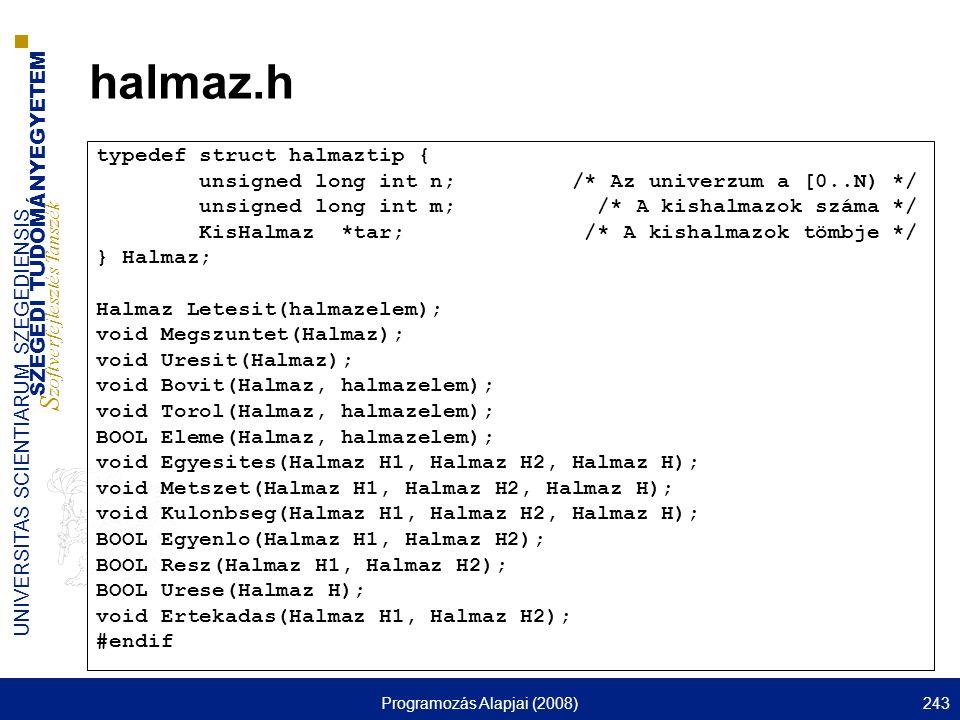 SZEGEDI TUDOMÁNYEGYETEM S zoftverfejlesztés Tanszék UNIVERSITAS SCIENTIARUM SZEGEDIENSIS Programozás Alapjai (2008)243 halmaz.h typedef struct halmazt