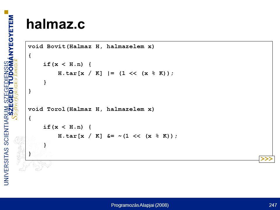 SZEGEDI TUDOMÁNYEGYETEM S zoftverfejlesztés Tanszék UNIVERSITAS SCIENTIARUM SZEGEDIENSIS Programozás Alapjai (2008)247 halmaz.c void Bovit(Halmaz H, h