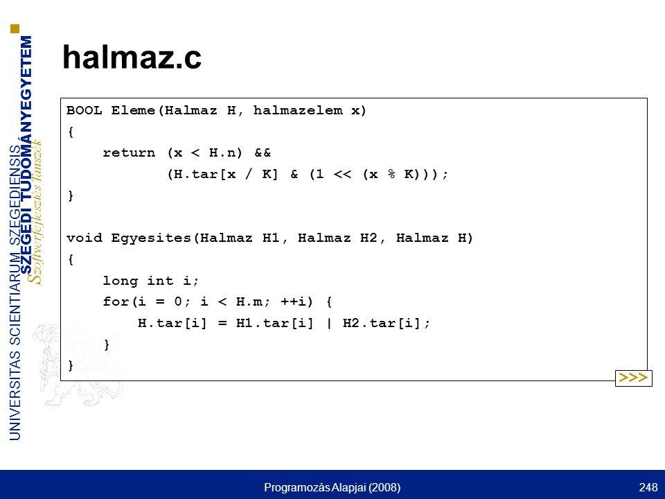 SZEGEDI TUDOMÁNYEGYETEM S zoftverfejlesztés Tanszék UNIVERSITAS SCIENTIARUM SZEGEDIENSIS Programozás Alapjai (2008)248 halmaz.c BOOL Eleme(Halmaz H, h
