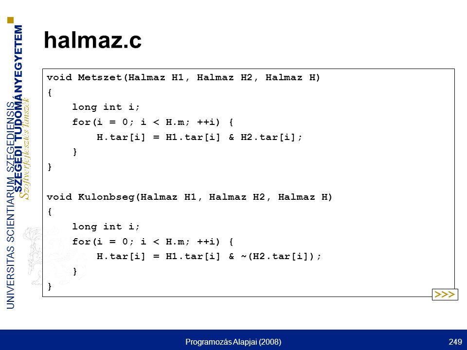 SZEGEDI TUDOMÁNYEGYETEM S zoftverfejlesztés Tanszék UNIVERSITAS SCIENTIARUM SZEGEDIENSIS Programozás Alapjai (2008)249 halmaz.c void Metszet(Halmaz H1