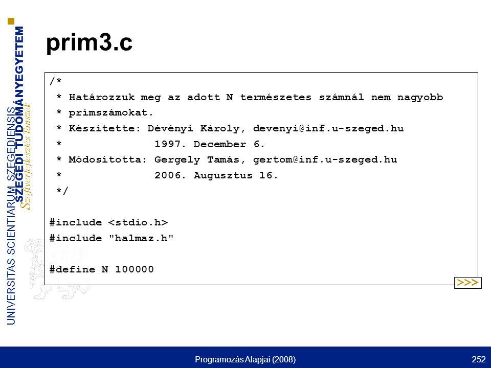 SZEGEDI TUDOMÁNYEGYETEM S zoftverfejlesztés Tanszék UNIVERSITAS SCIENTIARUM SZEGEDIENSIS Programozás Alapjai (2008)252 prim3.c /* * Határozzuk meg az