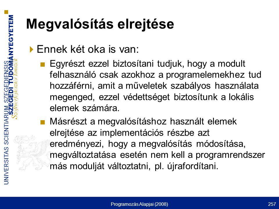 SZEGEDI TUDOMÁNYEGYETEM S zoftverfejlesztés Tanszék UNIVERSITAS SCIENTIARUM SZEGEDIENSIS Programozás Alapjai (2008)257 Megvalósítás elrejtése  Ennek