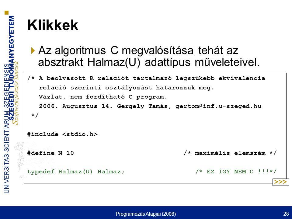 SZEGEDI TUDOMÁNYEGYETEM S zoftverfejlesztés Tanszék UNIVERSITAS SCIENTIARUM SZEGEDIENSIS Programozás Alapjai (2008)28 Klikkek  Az algoritmus C megval