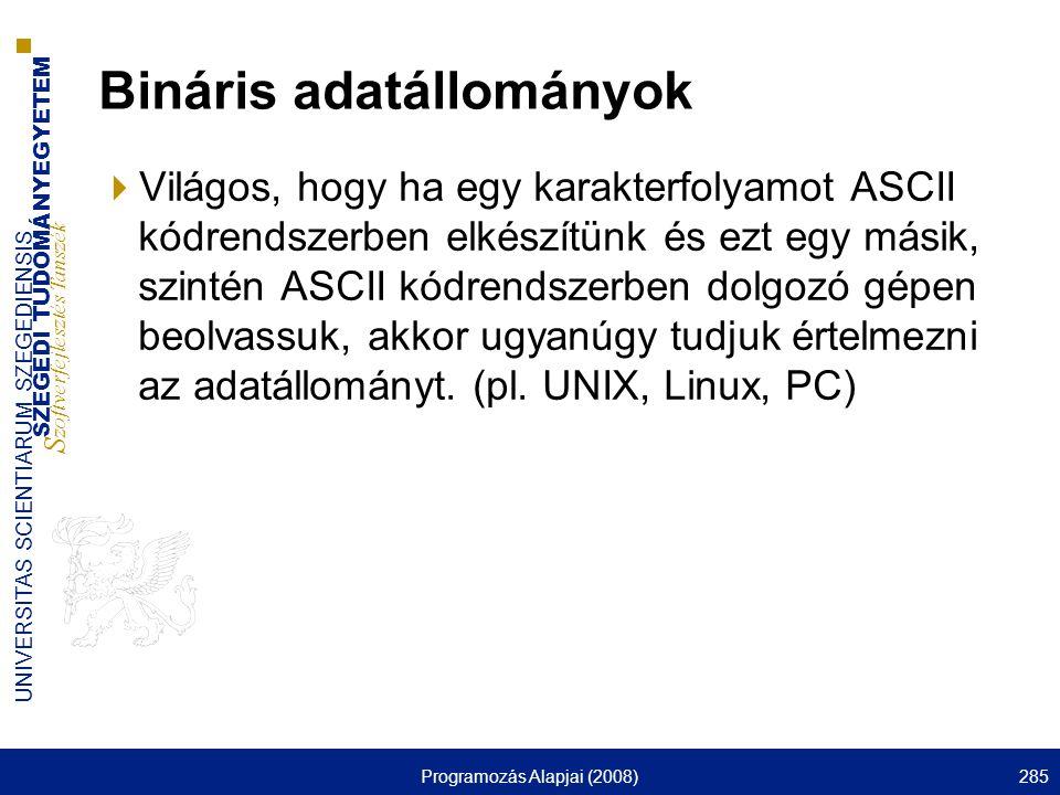 SZEGEDI TUDOMÁNYEGYETEM S zoftverfejlesztés Tanszék UNIVERSITAS SCIENTIARUM SZEGEDIENSIS Programozás Alapjai (2008)285 Bináris adatállományok  Világo