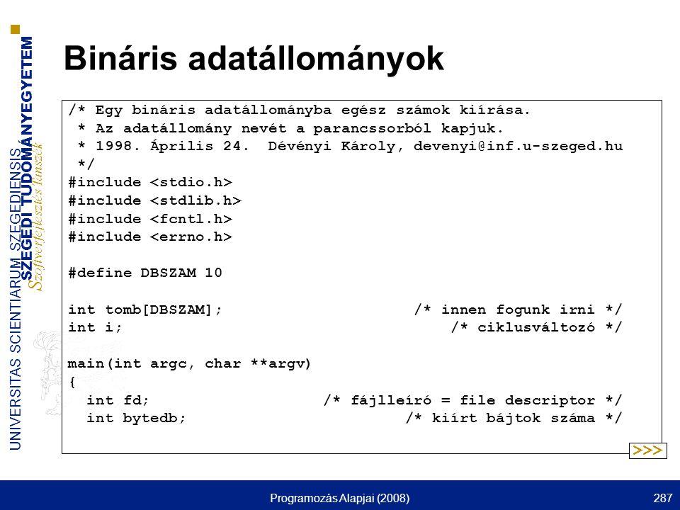 SZEGEDI TUDOMÁNYEGYETEM S zoftverfejlesztés Tanszék UNIVERSITAS SCIENTIARUM SZEGEDIENSIS Programozás Alapjai (2008)287 Bináris adatállományok /* Egy b