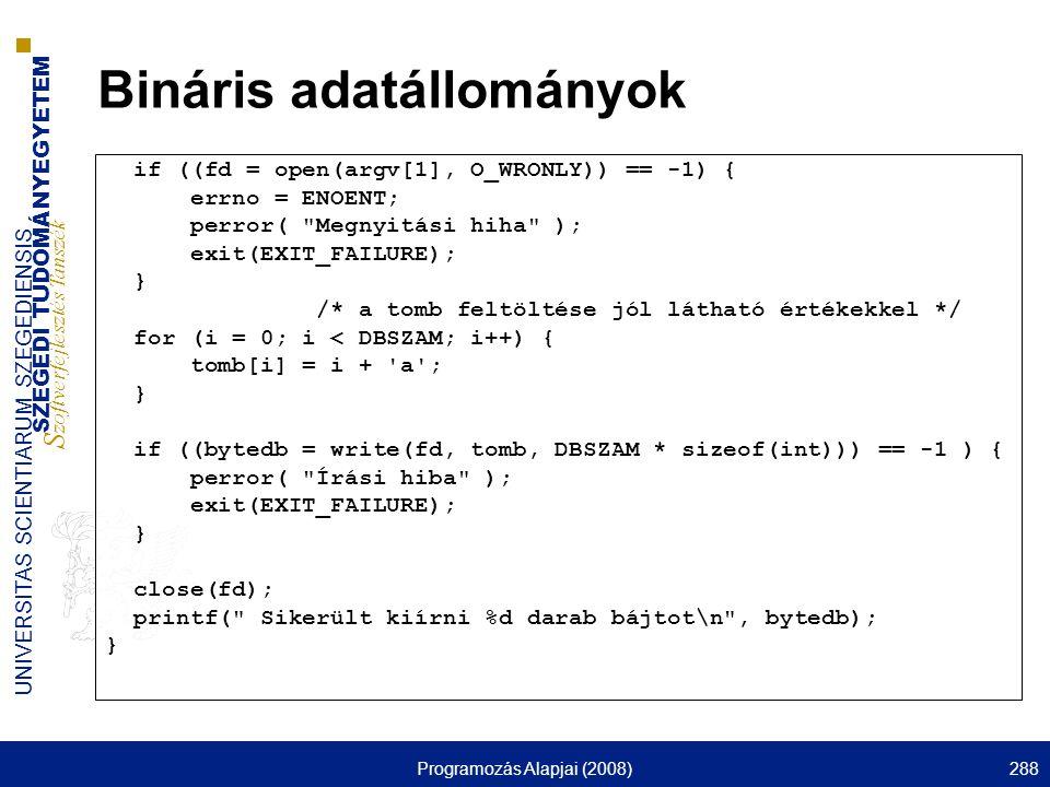 SZEGEDI TUDOMÁNYEGYETEM S zoftverfejlesztés Tanszék UNIVERSITAS SCIENTIARUM SZEGEDIENSIS Programozás Alapjai (2008)288 Bináris adatállományok if ((fd