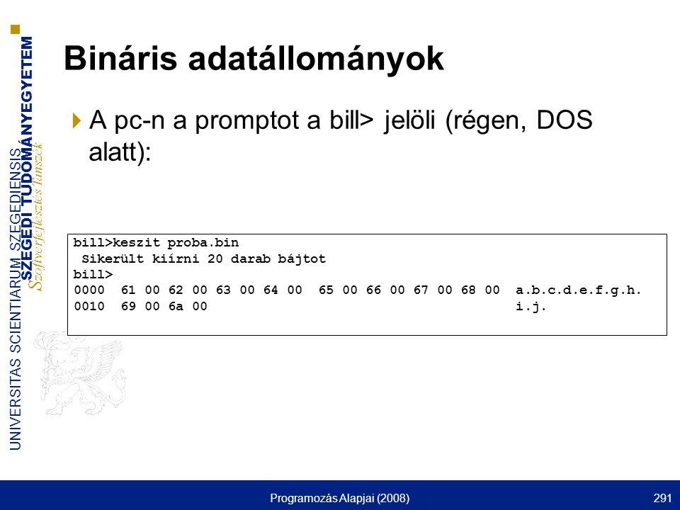 SZEGEDI TUDOMÁNYEGYETEM S zoftverfejlesztés Tanszék UNIVERSITAS SCIENTIARUM SZEGEDIENSIS Programozás Alapjai (2008)291 Bináris adatállományok  A pc-n