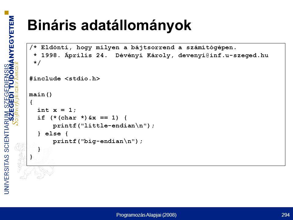 SZEGEDI TUDOMÁNYEGYETEM S zoftverfejlesztés Tanszék UNIVERSITAS SCIENTIARUM SZEGEDIENSIS Programozás Alapjai (2008)294 Bináris adatállományok /* Eldön