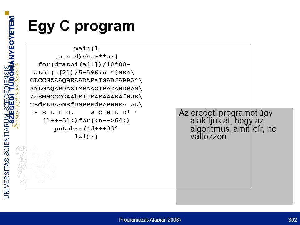 SZEGEDI TUDOMÁNYEGYETEM S zoftverfejlesztés Tanszék UNIVERSITAS SCIENTIARUM SZEGEDIENSIS Programozás Alapjai (2008)302 Egy C program main(l,a,n,d)char