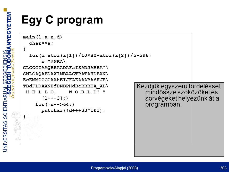 SZEGEDI TUDOMÁNYEGYETEM S zoftverfejlesztés Tanszék UNIVERSITAS SCIENTIARUM SZEGEDIENSIS Programozás Alapjai (2008)303 Egy C program main(l,a,n,d) cha