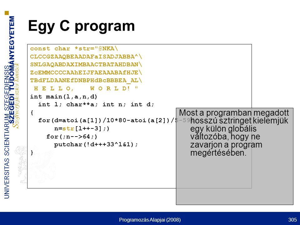 SZEGEDI TUDOMÁNYEGYETEM S zoftverfejlesztés Tanszék UNIVERSITAS SCIENTIARUM SZEGEDIENSIS Programozás Alapjai (2008)305 Egy C program const char *str=