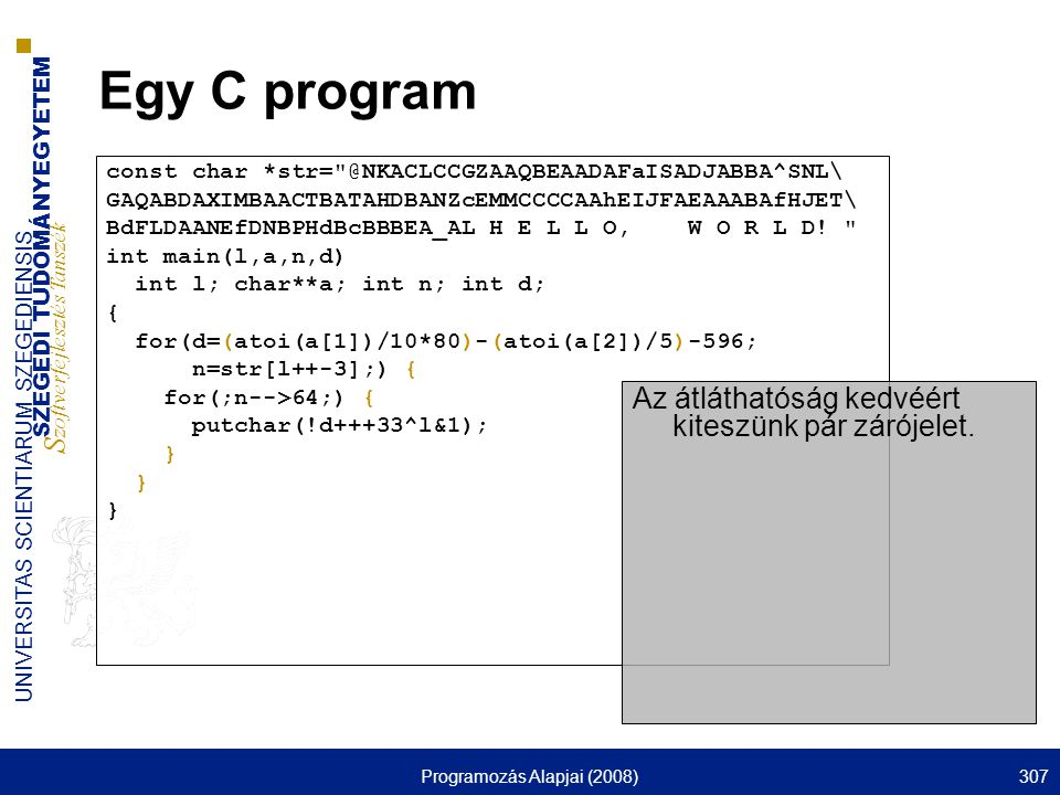 SZEGEDI TUDOMÁNYEGYETEM S zoftverfejlesztés Tanszék UNIVERSITAS SCIENTIARUM SZEGEDIENSIS Programozás Alapjai (2008)307 Egy C program const char *str=