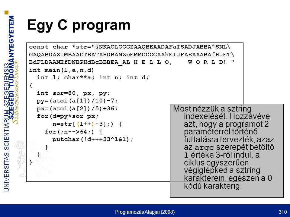 SZEGEDI TUDOMÁNYEGYETEM S zoftverfejlesztés Tanszék UNIVERSITAS SCIENTIARUM SZEGEDIENSIS Programozás Alapjai (2008)310 Egy C program const char *str=