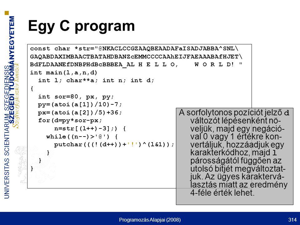 SZEGEDI TUDOMÁNYEGYETEM S zoftverfejlesztés Tanszék UNIVERSITAS SCIENTIARUM SZEGEDIENSIS Programozás Alapjai (2008)314 Egy C program const char *str=