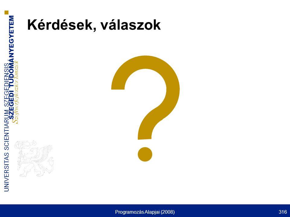 SZEGEDI TUDOMÁNYEGYETEM S zoftverfejlesztés Tanszék UNIVERSITAS SCIENTIARUM SZEGEDIENSIS Programozás Alapjai (2008)316 Kérdések, válaszok