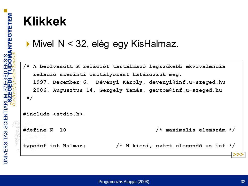 SZEGEDI TUDOMÁNYEGYETEM S zoftverfejlesztés Tanszék UNIVERSITAS SCIENTIARUM SZEGEDIENSIS Programozás Alapjai (2008)32 Klikkek  Mivel N < 32, elég egy