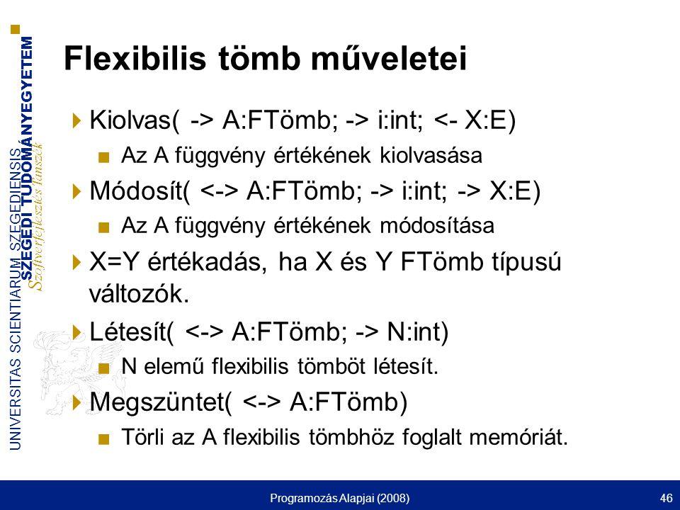 SZEGEDI TUDOMÁNYEGYETEM S zoftverfejlesztés Tanszék UNIVERSITAS SCIENTIARUM SZEGEDIENSIS Programozás Alapjai (2008)46 Flexibilis tömb műveletei  Kiol