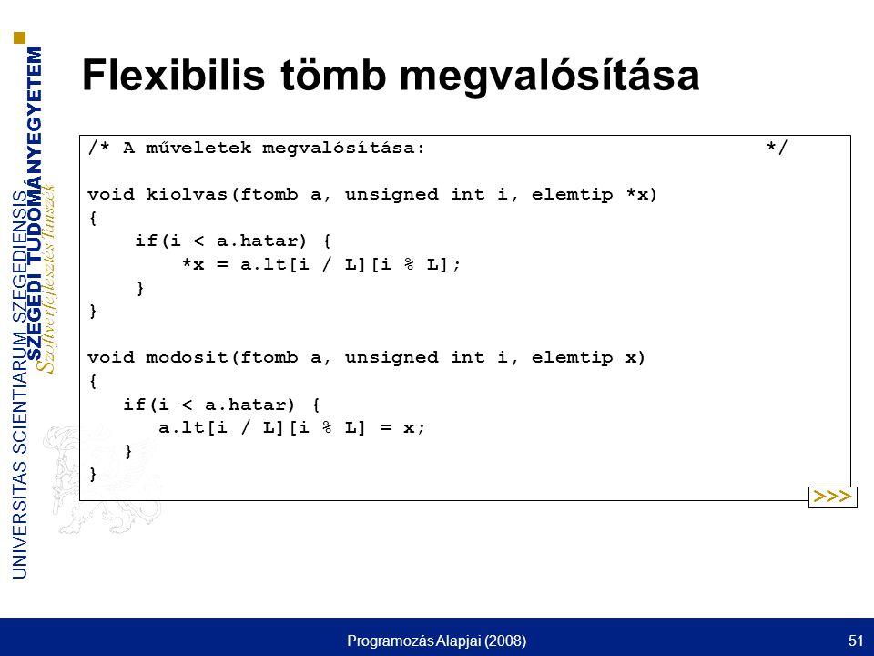 SZEGEDI TUDOMÁNYEGYETEM S zoftverfejlesztés Tanszék UNIVERSITAS SCIENTIARUM SZEGEDIENSIS Programozás Alapjai (2008)51 Flexibilis tömb megvalósítása /*