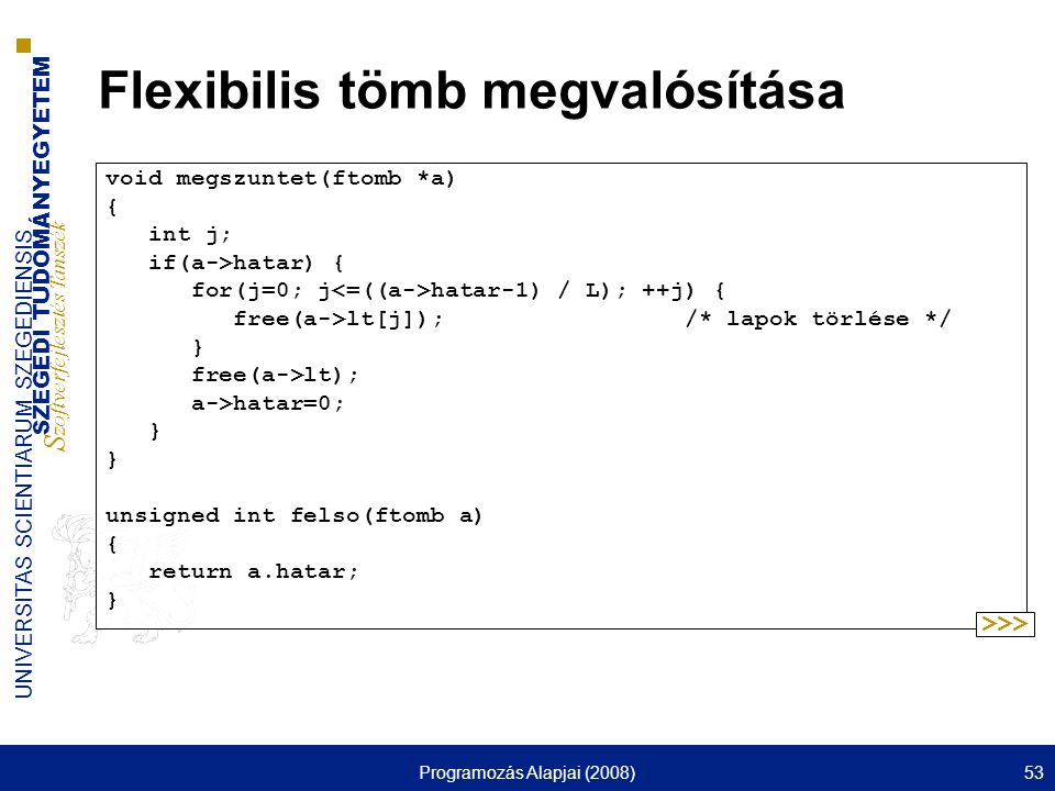 SZEGEDI TUDOMÁNYEGYETEM S zoftverfejlesztés Tanszék UNIVERSITAS SCIENTIARUM SZEGEDIENSIS Programozás Alapjai (2008)53 Flexibilis tömb megvalósítása vo