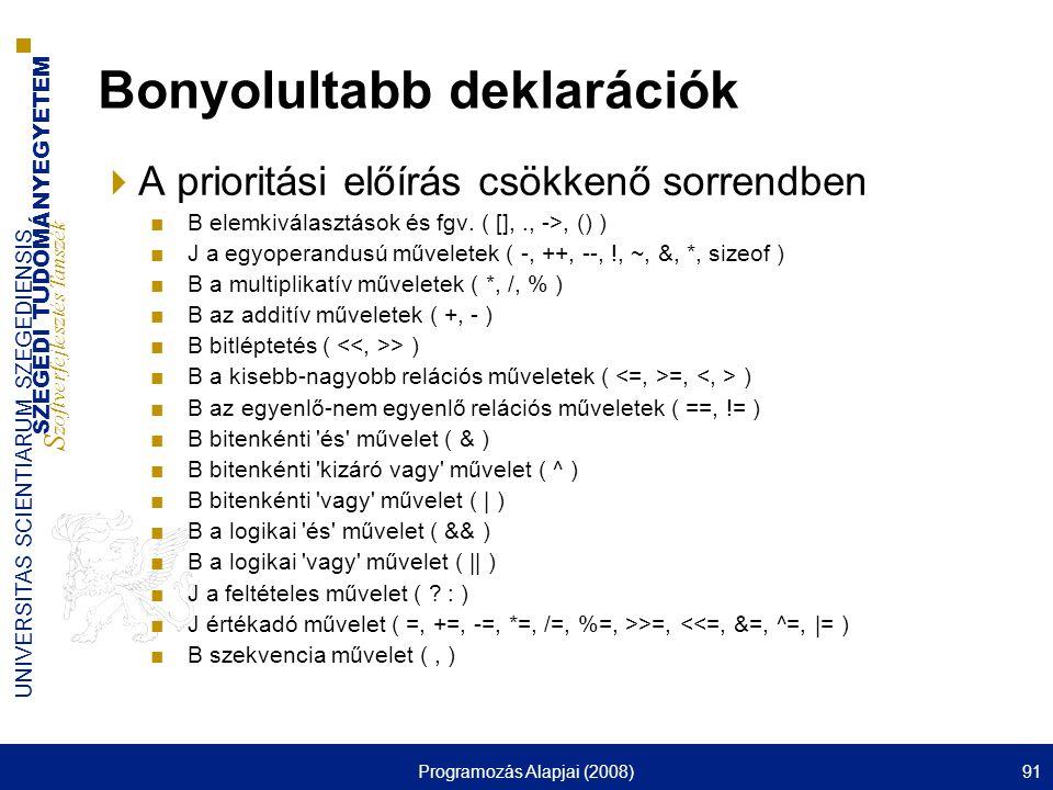 SZEGEDI TUDOMÁNYEGYETEM S zoftverfejlesztés Tanszék UNIVERSITAS SCIENTIARUM SZEGEDIENSIS Programozás Alapjai (2008)91 Bonyolultabb deklarációk  A pri