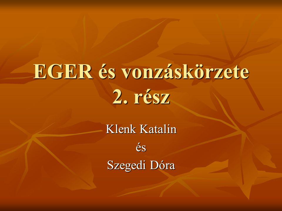 EGER és vonzáskörzete 2. rész Klenk Katalin és Szegedi Dóra