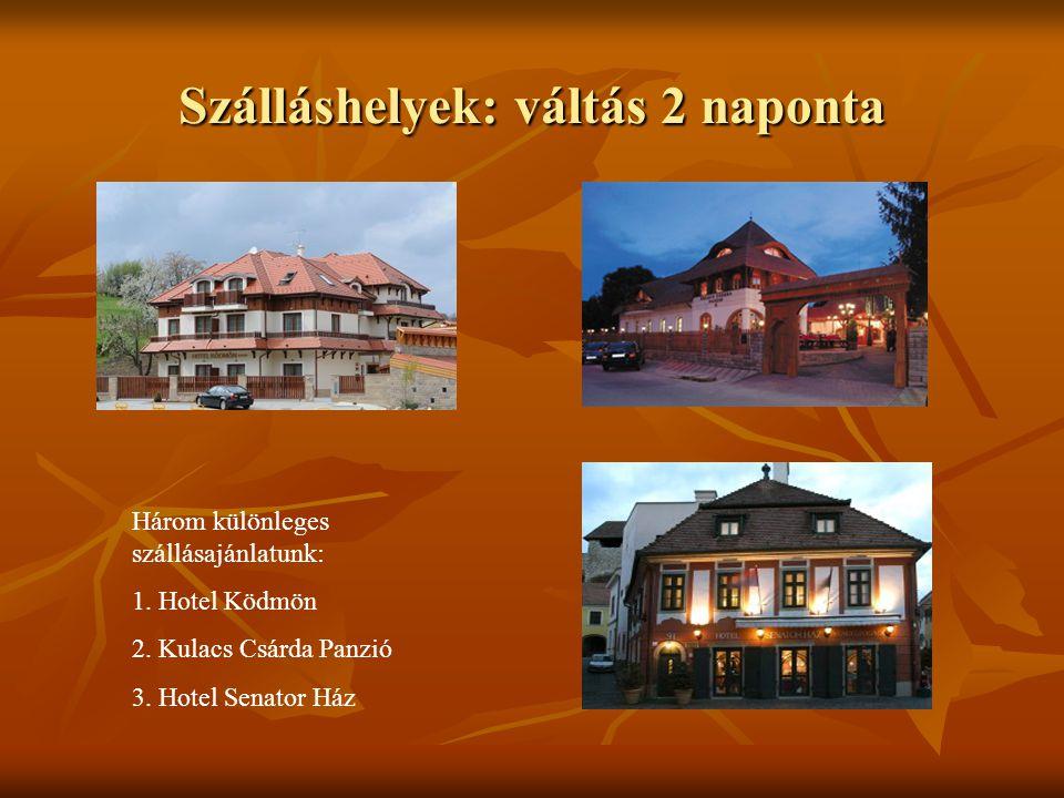 Szálláshelyek: váltás 2 naponta Három különleges szállásajánlatunk: 1. Hotel Ködmön 2. Kulacs Csárda Panzió 3. Hotel Senator Ház